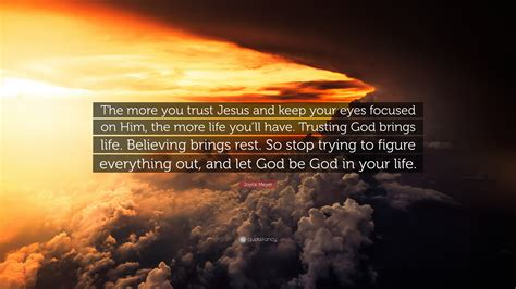 """Joyce Meyer Quote: """"The more you trust Jesus and keep your"""